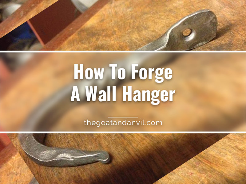 How To Forge A Wall Hanger